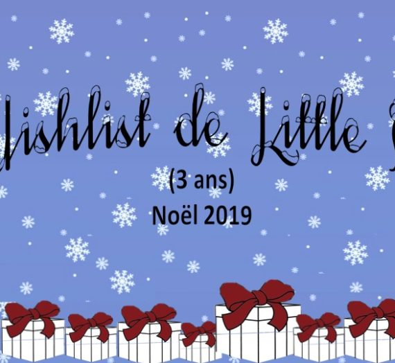 Wishlist de Little D. – Noël 2019